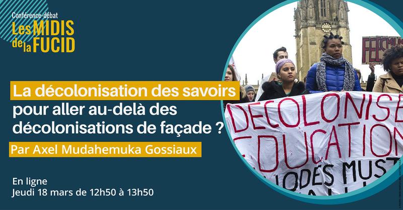 Midi de la FUCID : La décolonisation des savoirs pour aller au-delà des décolonisations de façade ? (en ligne)
